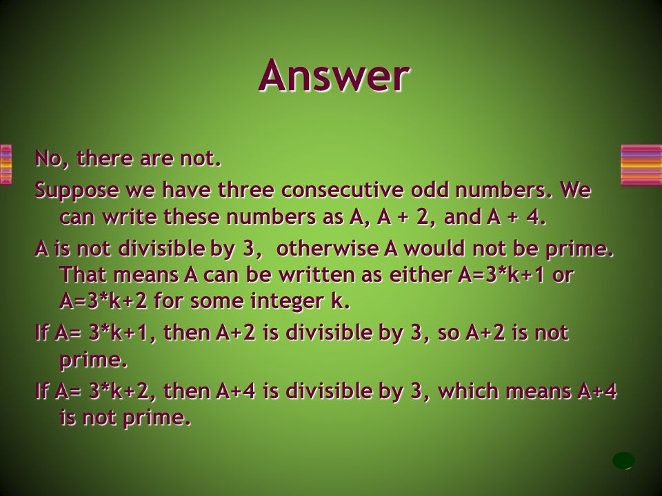 There are three consecutive odd prime numbers 3, 5, and 7. Are there any other three consecutive odd prime numbers? Problem 10