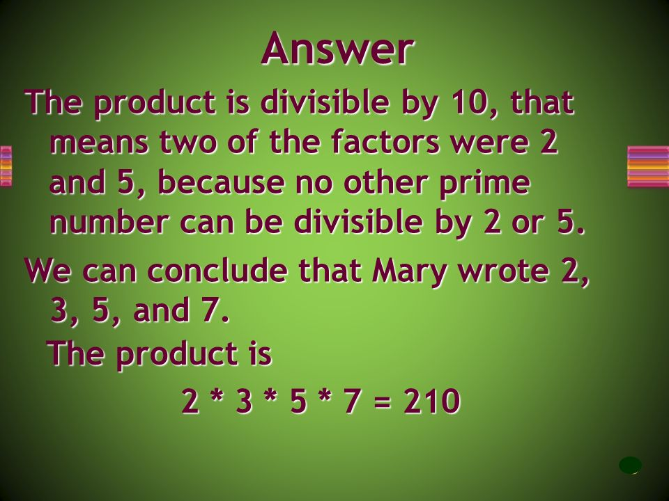 Mary wrote four consecutive prime numbers. Then she calculated their product and got a number whose last digit is 0. What numbers did she write? What