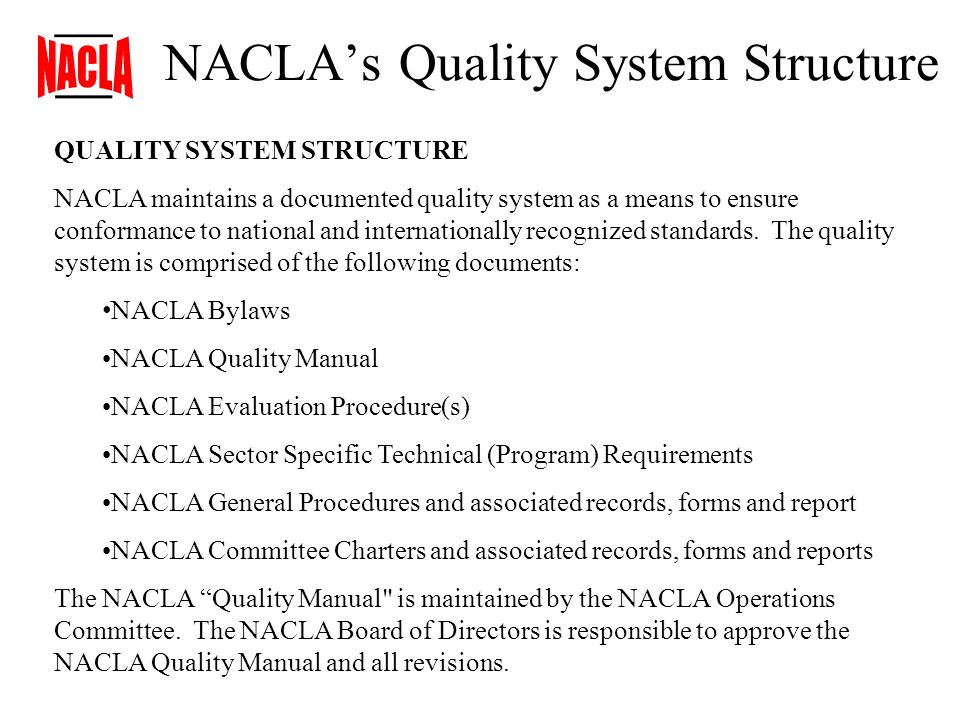 NACLAs Quality System Structure QUALITY SYSTEM STRUCTURE NACLA maintains a documented quality system as a means to ensure conformance to national and internationally recognized standards.