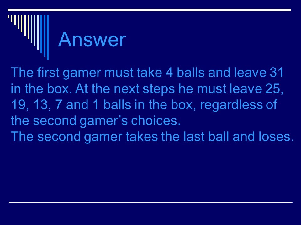 Answer The first gamer must take 4 balls and leave 31 in the box.