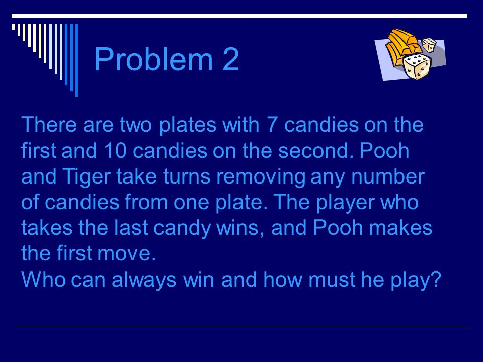 Problem 2 There are two plates with 7 candies on the first and 10 candies on the second.
