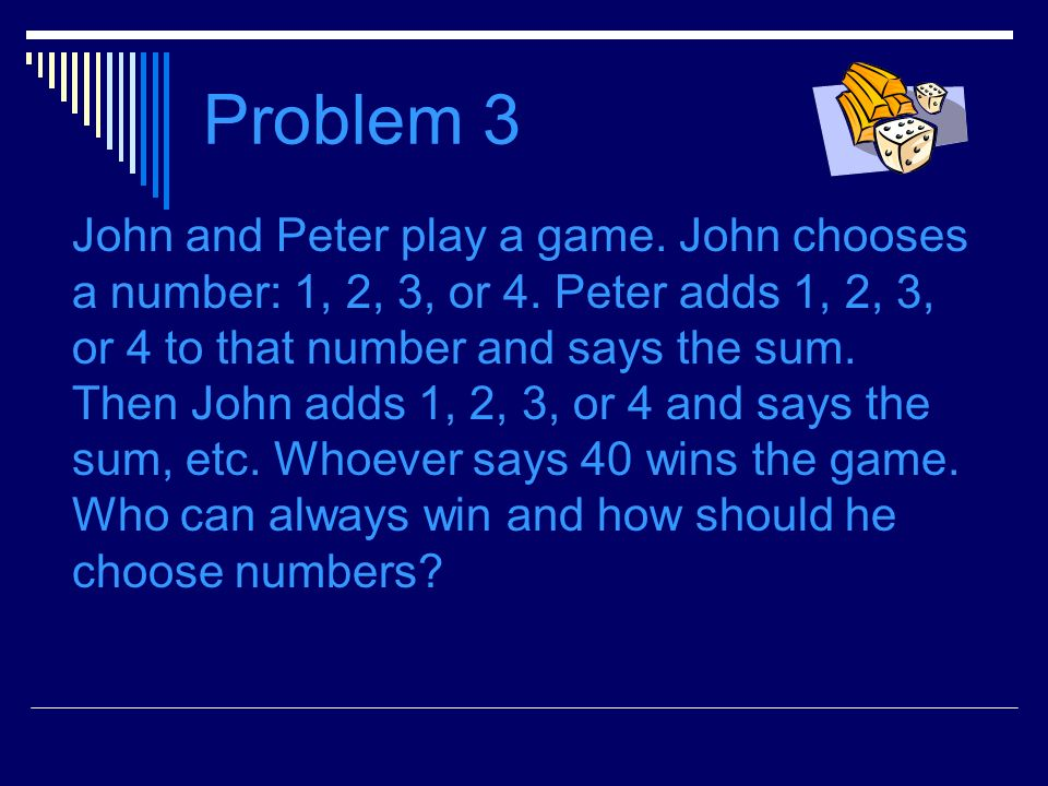 Problem 3 John and Peter play a game. John chooses a number: 1, 2, 3, or 4.