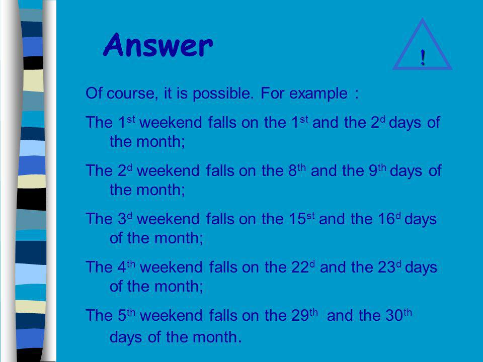 Problem 9 Is it possible to have five weekends in one month