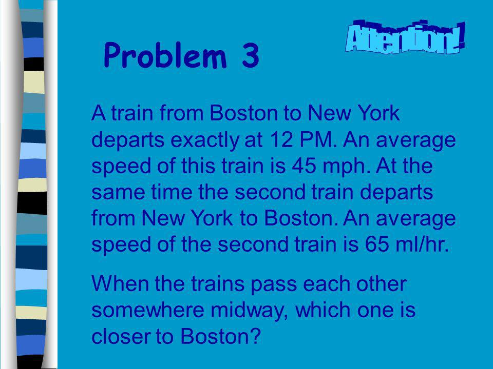 Problem 3 A train from Boston to New York departs exactly at 12 PM.