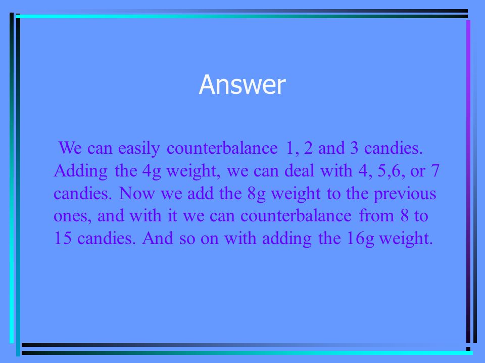 Problem 6 There is a set of weights: 1 g, 2 g, 4 g, 8 g, 16 g.
