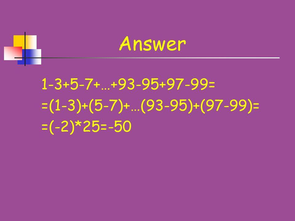 Problem 4 Calculate: 1-3+5-7+…+93-95+97-99