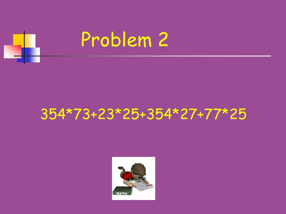 Problem 2 354*73+23*25+354*27+77*25