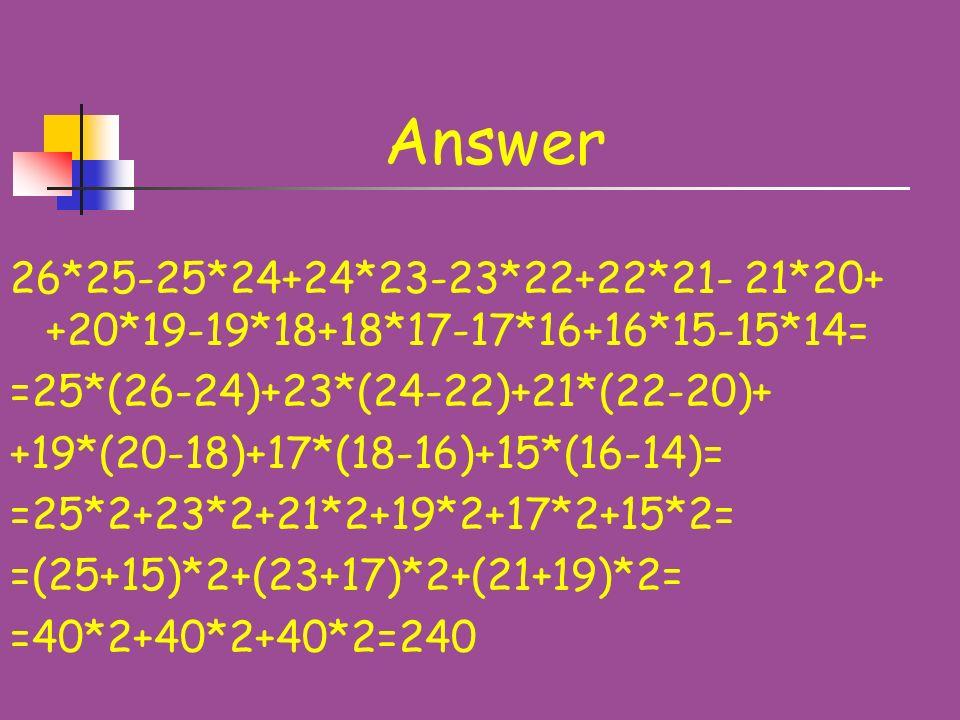 Answer 26*25-25*24+24*23-23*22+22*21- 21*20+ +20*19-19*18+18*17-17*16+16*15-15*14= =25*(26-24)+23*(24-22)+21*(22-20)+ +19*(20-18)+17*(18-16)+15*(16-14)= =25*2+23*2+21*2+19*2+17*2+15*2= =(25+15)*2+(23+17)*2+(21+19)*2= =40*2+40*2+40*2=240
