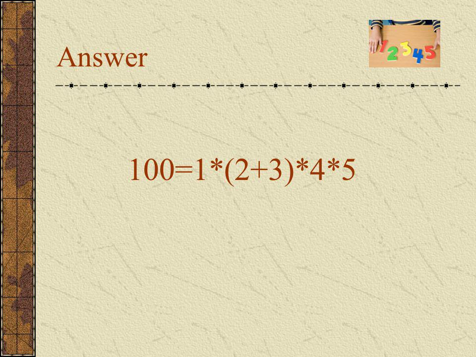 Problem 6 Can you replace # by arithmetic operations so that the following expression will be equal to 100.