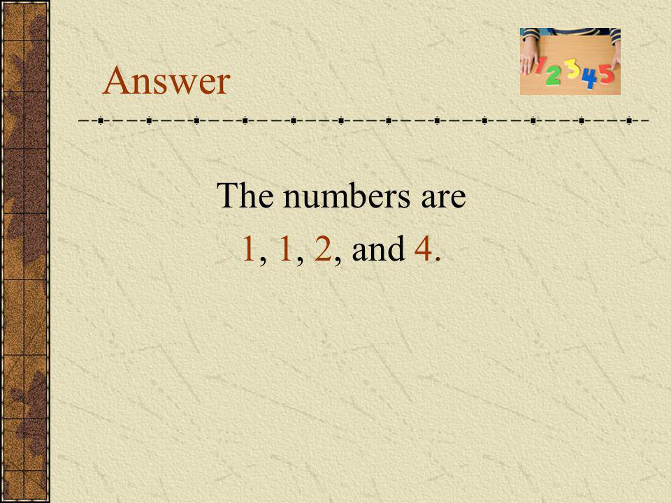 Problem 2 A teacher has four cards with numbers. The sum of these numbers is equal to 8. When the teacher shows these cards to Mary and asks to multip