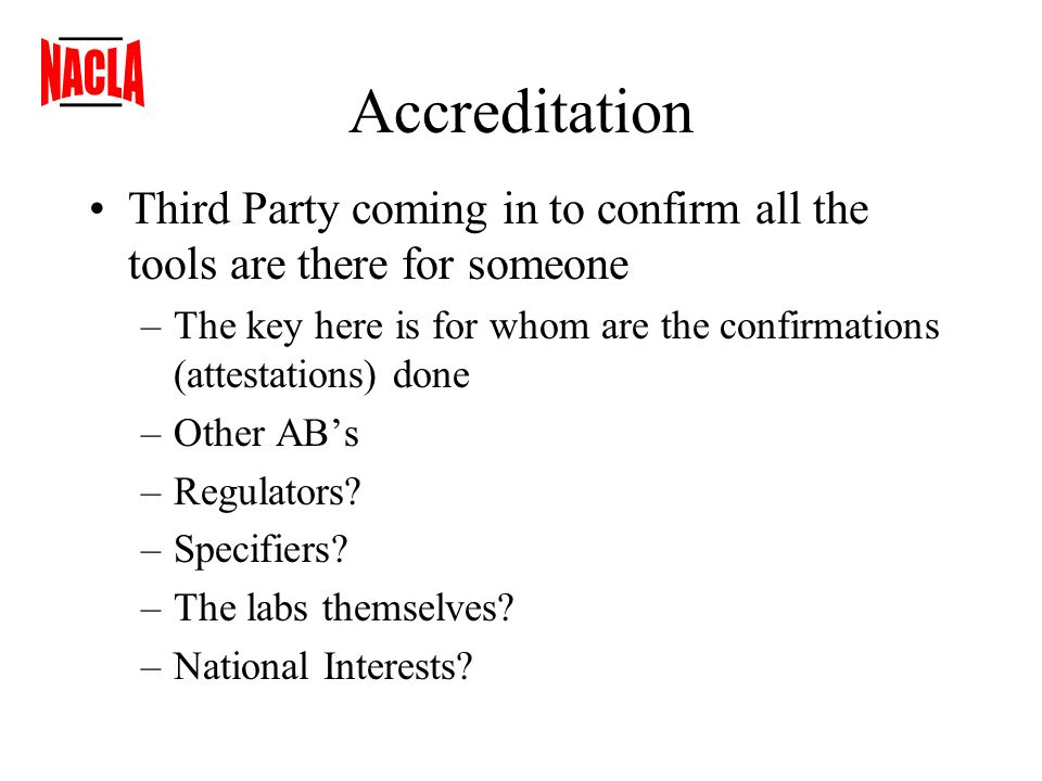 Accreditation Third Party coming in to confirm all the tools are there for someone –The key here is for whom are the confirmations (attestations) done
