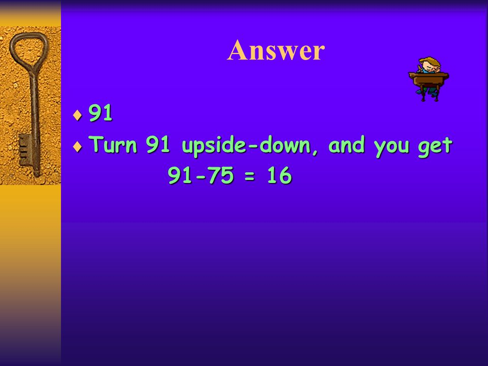 Problem 1 Peter wrote in notepad on his desk a two-digit number. Adam, who sat right in front of Peter, turned back and saw another number, that was a