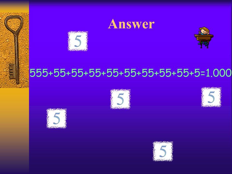 Answer 555+55+55+55+55+55+55+55+55+5=1.000