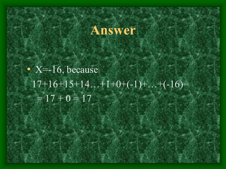 Problem 9 Jill wrote a long sum: 17= …+(X+1)+X What was the number X in her sum