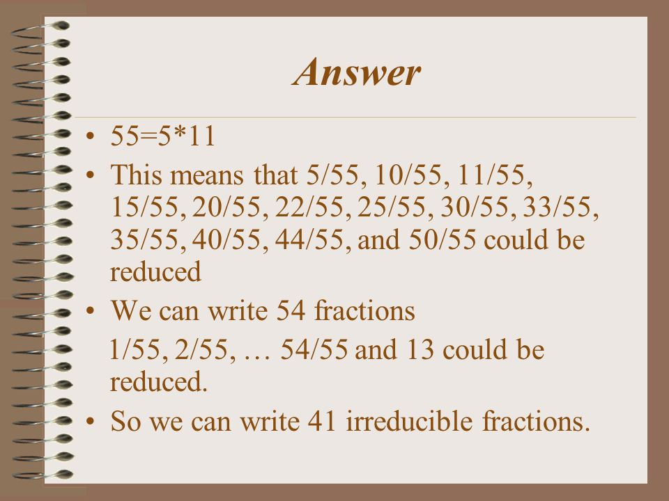 Problem 6 How many irreducible fractions can you write with denominator 55?