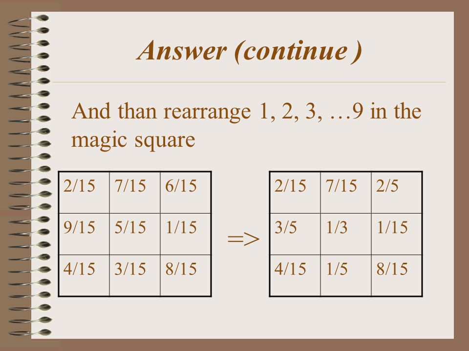 Answer We can rewrite a table 3/154/159/15 1/152/154/15 7/151/38/15 =>