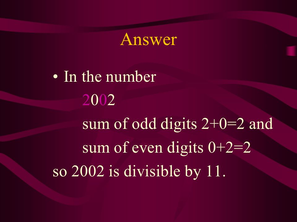 Problem 6 Prove that 2002 is divisible by 11. Dont try to divide!