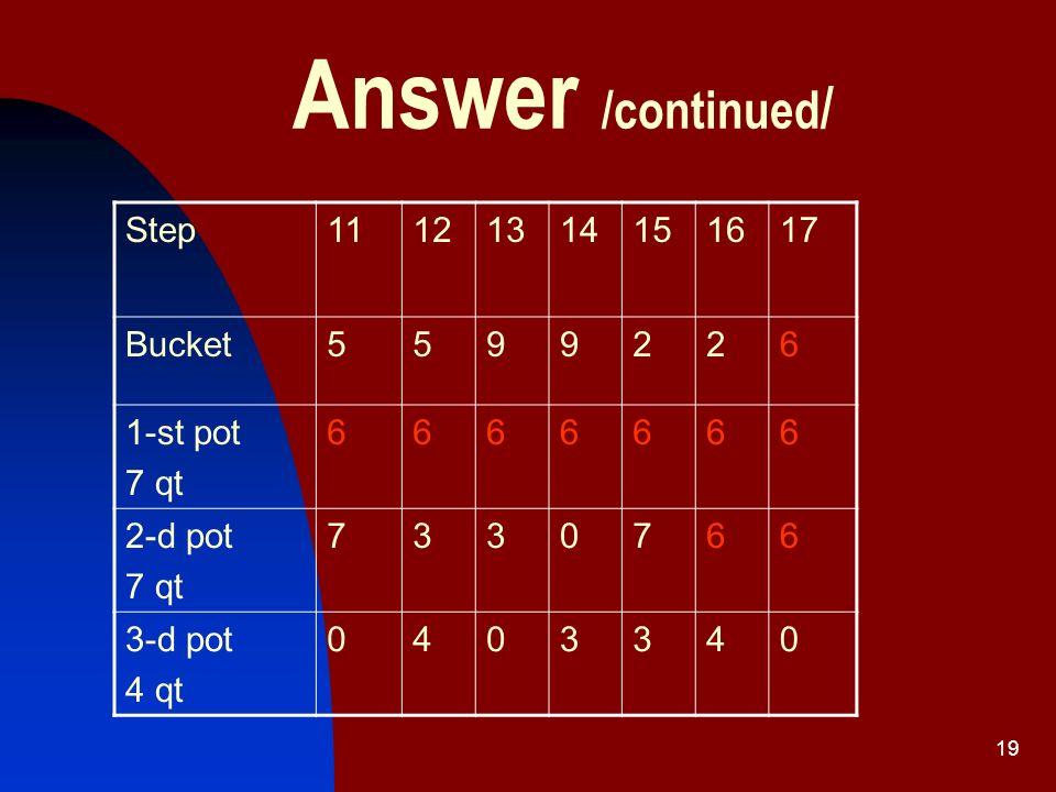 18 Answer You can follow the next steps: Step12345678910 Bucket1811 7788812 1-st pot 7 qt 0733333366 2-d pot 7 qt 0004477300 3-d pot 4 qt 0040410440