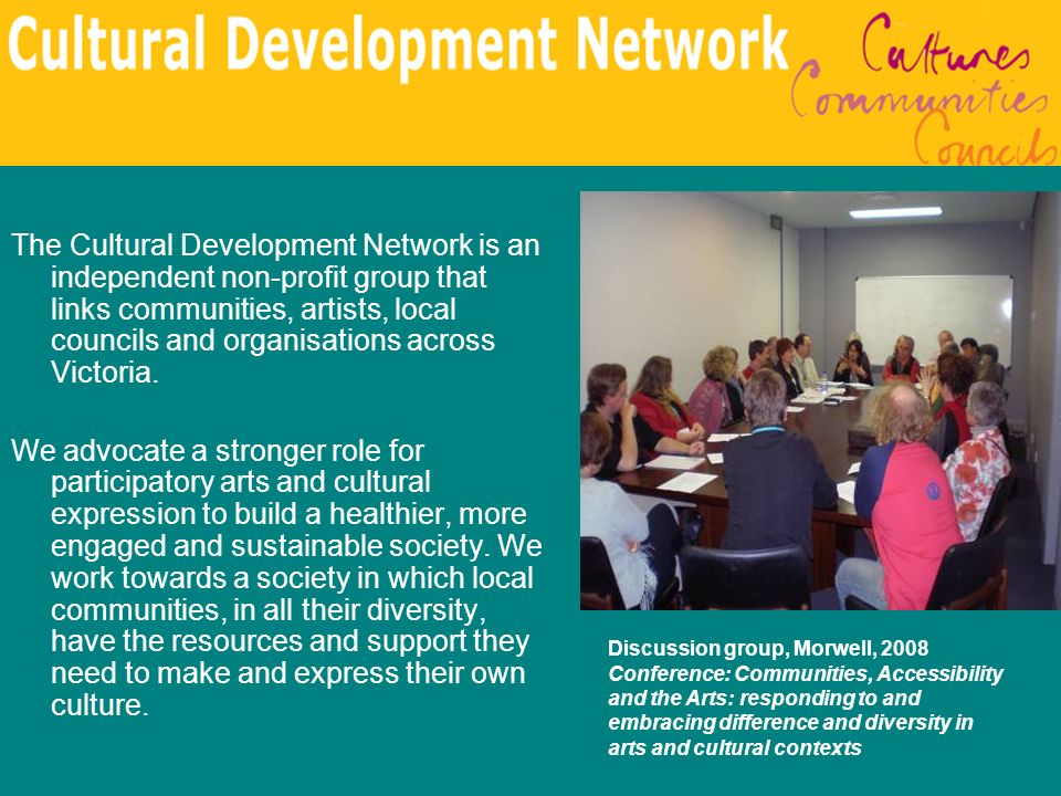 The Cultural Development Network is an independent non-profit group that links communities, artists, local councils and organisations across Victoria.