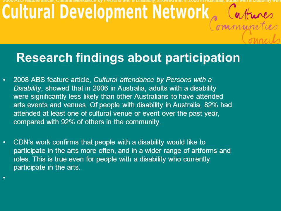 2008 ABS feature article, Cultural attendance by Persons with a Disability, showed that in 2006 in Australia, adults with a disability were significan