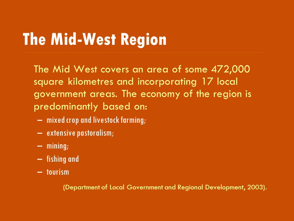 The Mid West covers an area of some 472,000 square kilometres and incorporating 17 local government areas.