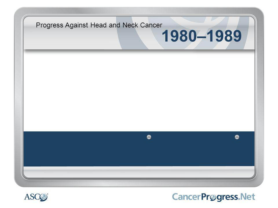 Progress Against Head and Neck Cancer 1980–1989 1985: Effective, less toxic two-drug therapy is introduced