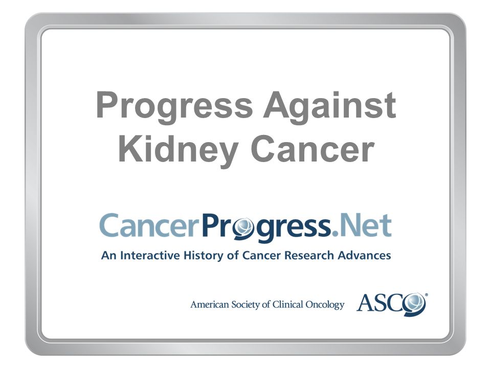 Progress Against Kidney Cancer