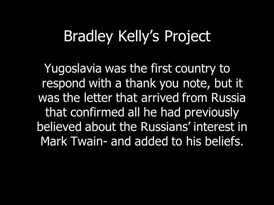 Bradley Kellys Project Yugoslavia was the first country to respond with a thank you note, but it was the letter that arrived from Russia that confirmed all he had previously believed about the Russians interest in Mark Twain- and added to his beliefs.