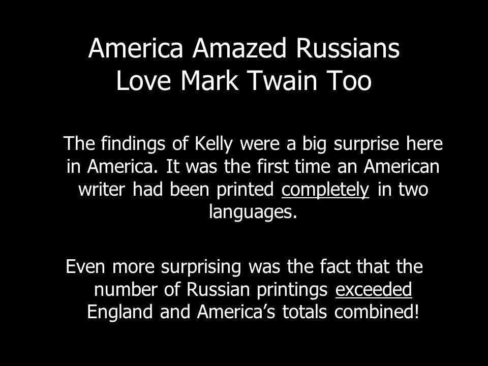 America Amazed Russians Love Mark Twain Too The findings of Kelly were a big surprise here in America.