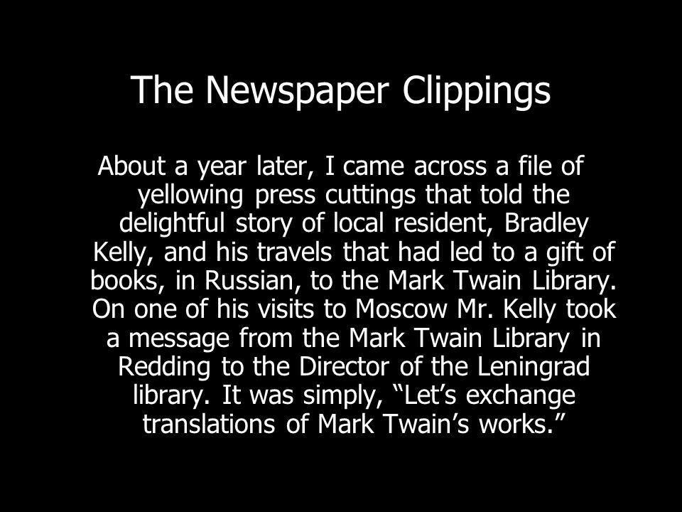 The Newspaper Clippings About a year later, I came across a file of yellowing press cuttings that told the delightful story of local resident, Bradley Kelly, and his travels that had led to a gift of books, in Russian, to the Mark Twain Library.