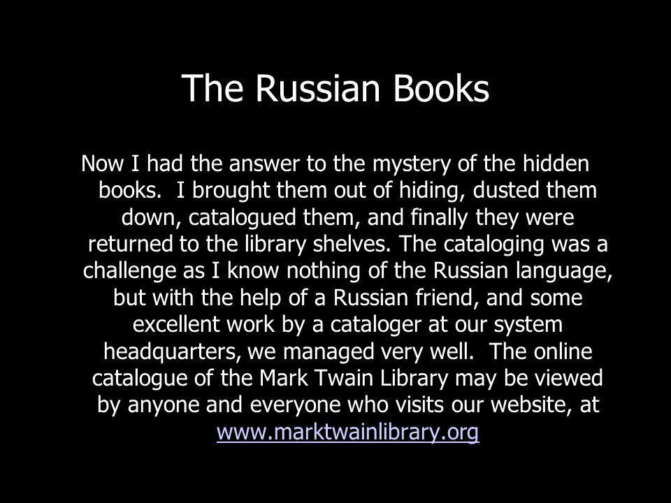 The Russian Books Now I had the answer to the mystery of the hidden books.