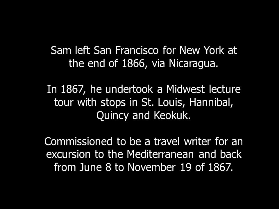 Sam left San Francisco for New York at the end of 1866, via Nicaragua.