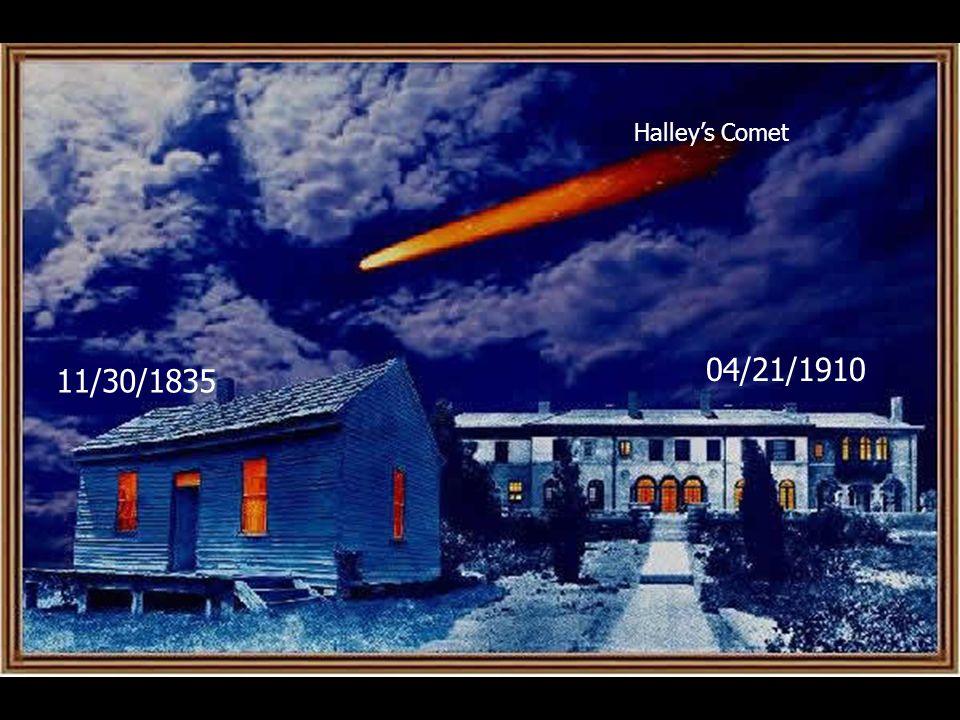 11/30/1835 04/21/1910 Halleys Comet
