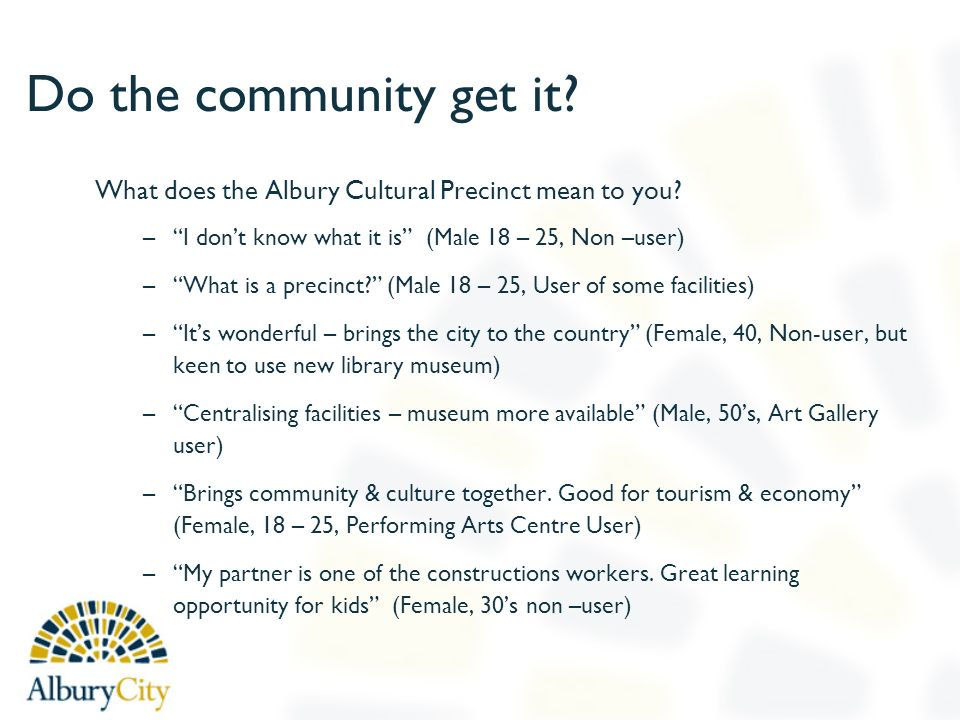 Do the community get it. What does the Albury Cultural Precinct mean to you.