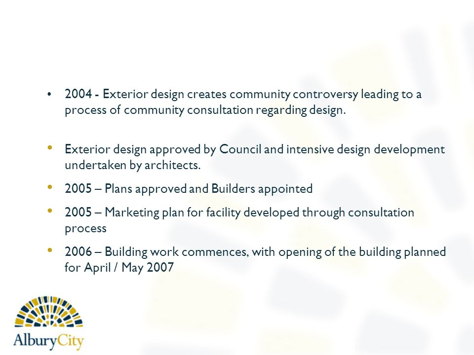 2004 - Exterior design creates community controversy leading to a process of community consultation regarding design.