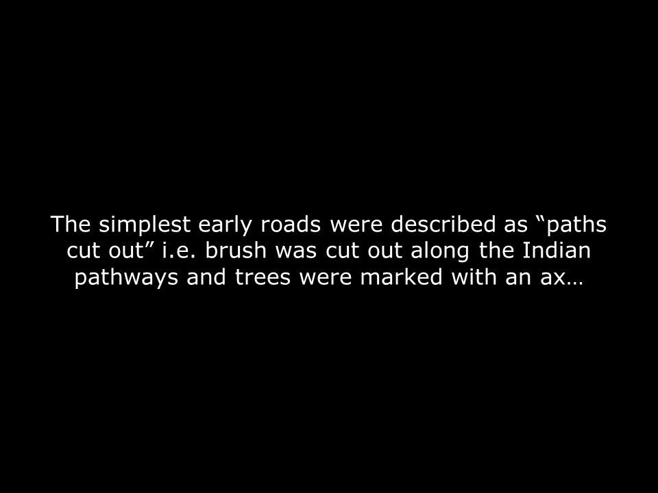 The simplest early roads were described as paths cut out i.e.