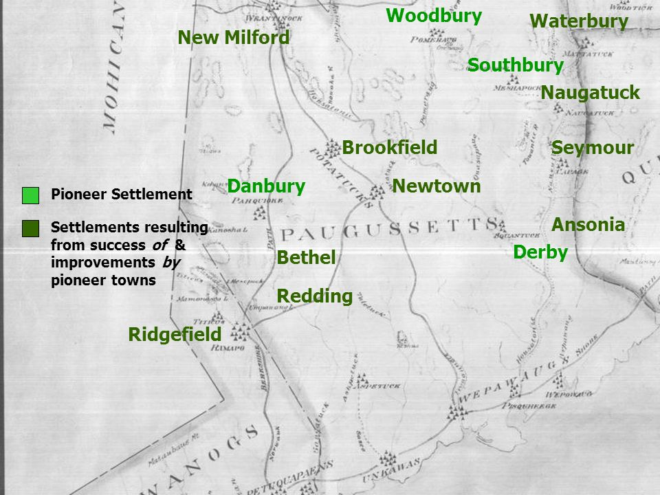DanburyNewtown Ridgefield Brookfield New Milford Redding Woodbury Southbury Waterbury Naugatuck Seymour Derby Ansonia Bethel Pioneer Settlement Settlements resulting from success of & improvements by pioneer towns