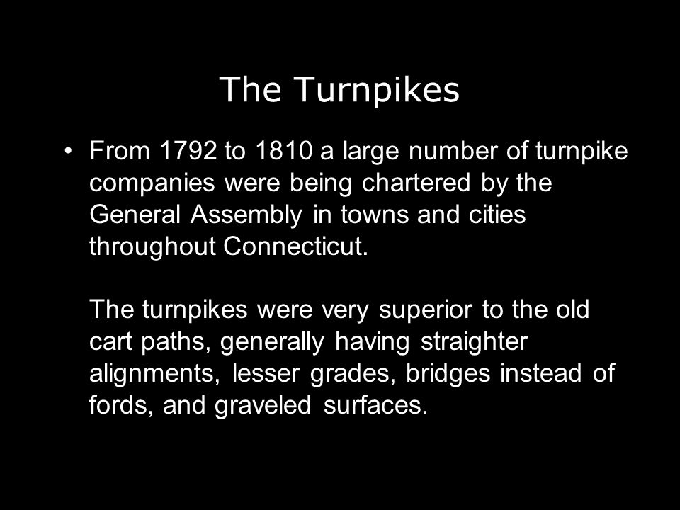 The Turnpikes From 1792 to 1810 a large number of turnpike companies were being chartered by the General Assembly in towns and cities throughout Connecticut.
