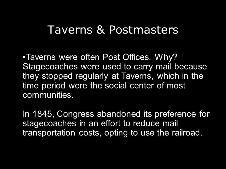 Taverns & Postmasters Taverns were often Post Offices.