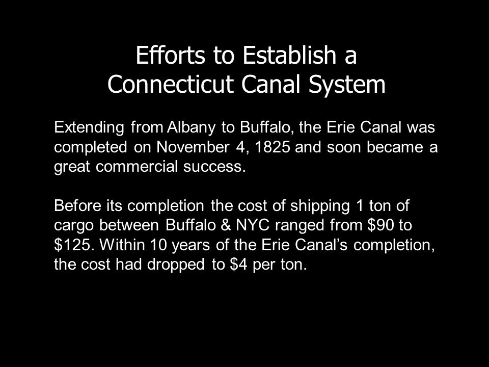 Efforts to Establish a Connecticut Canal System Extending from Albany to Buffalo, the Erie Canal was completed on November 4, 1825 and soon became a great commercial success.