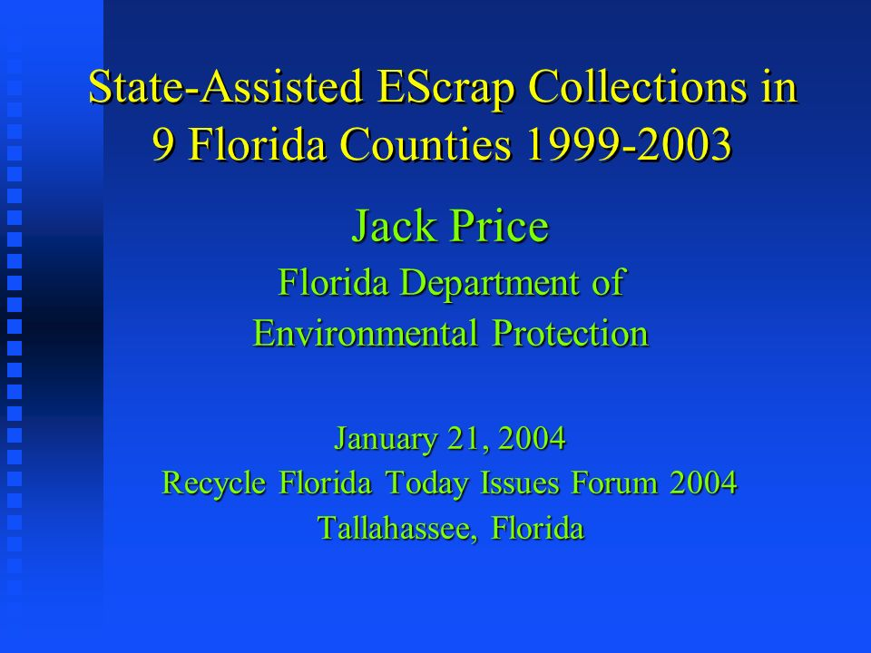 State-Assisted EScrap Collections in 9 Florida Counties Jack Price Florida Department of Environmental Protection January 21, 2004 Recycle Florida Today Issues Forum 2004 Tallahassee, Florida