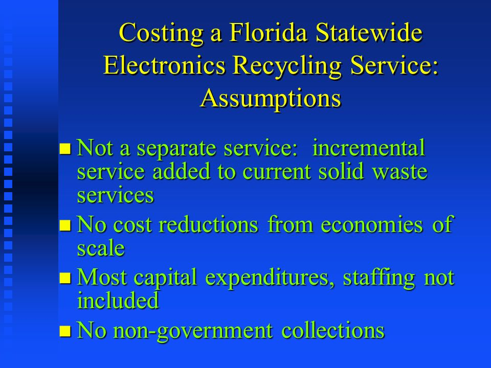Costing a Florida Statewide Electronics Recycling Service: Assumptions Not a separate service: incremental service added to current solid waste servic