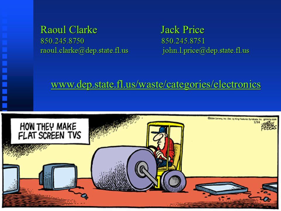 Raoul Clarke Jack Price 850.245.8750850.245.8751 850.245.8750 850.245.8751 raoul.clarke@dep.state.fl.us john.l.price@dep.state.fl.us www.dep.state.fl.us/waste/categories/electronics