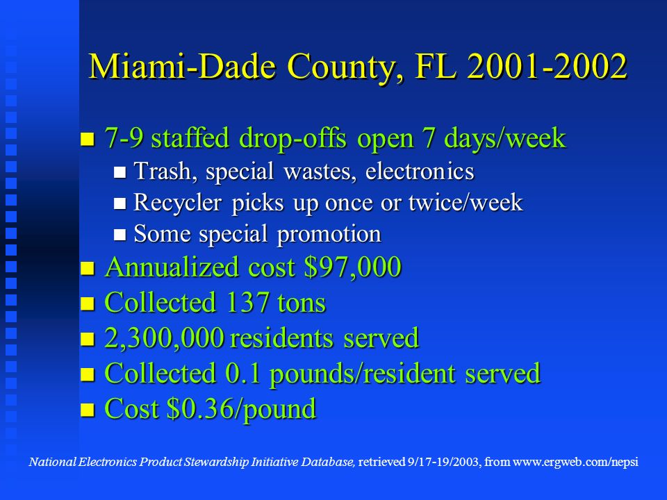 Miami-Dade County, FL 2001-2002 7-9 staffed drop-offs open 7 days/week 7-9 staffed drop-offs open 7 days/week Trash, special wastes, electronics Trash