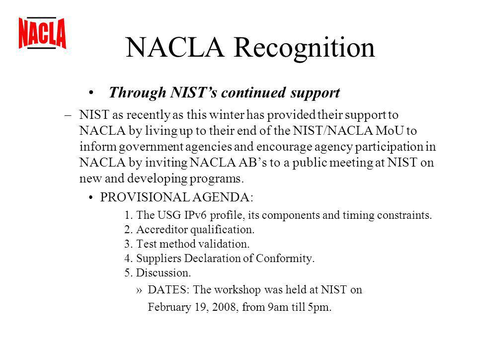 NACLA Recognition –NIST as recently as this winter has provided their support to NACLA by living up to their end of the NIST/NACLA MoU to inform government agencies and encourage agency participation in NACLA by inviting NACLA ABs to a public meeting at NIST on new and developing programs.