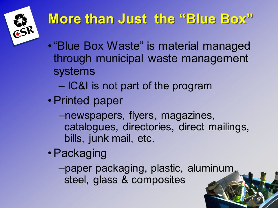More than Just the Blue Box Blue Box Waste is material managed through municipal waste management systems – IC&I is not part of the program Printed pa