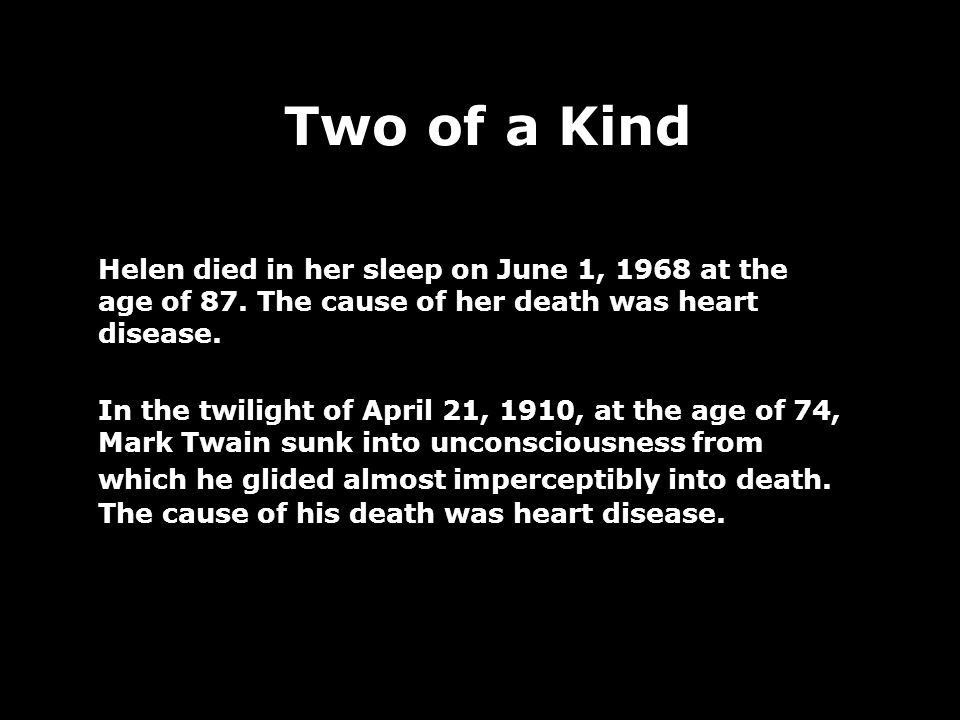 Two of a Kind Helen died in her sleep on June 1, 1968 at the age of 87.