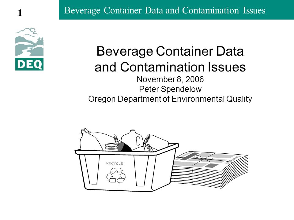 Beverage Container Data and Contamination Issues Sources of data EPA: Characterization of Municipal Solid Waste Beverage/Retail industry marketing data Alcohol sales data from state regulators Special studies –Waste composition for disposal –Recycling survey and recycling composition –Litter 2