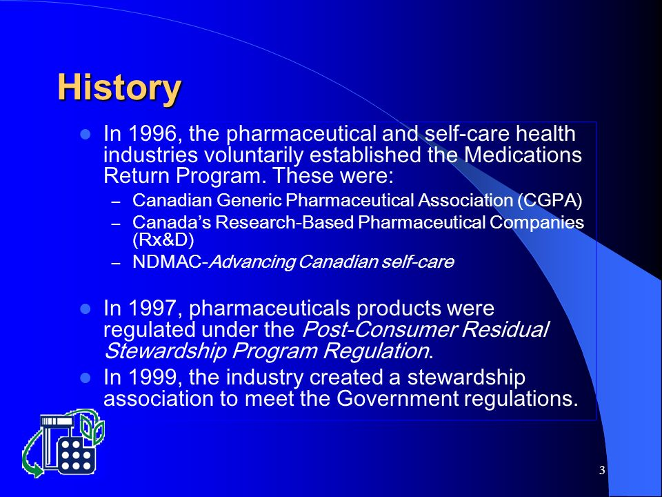 3 In 1996, the pharmaceutical and self-care health industries voluntarily established the Medications Return Program.