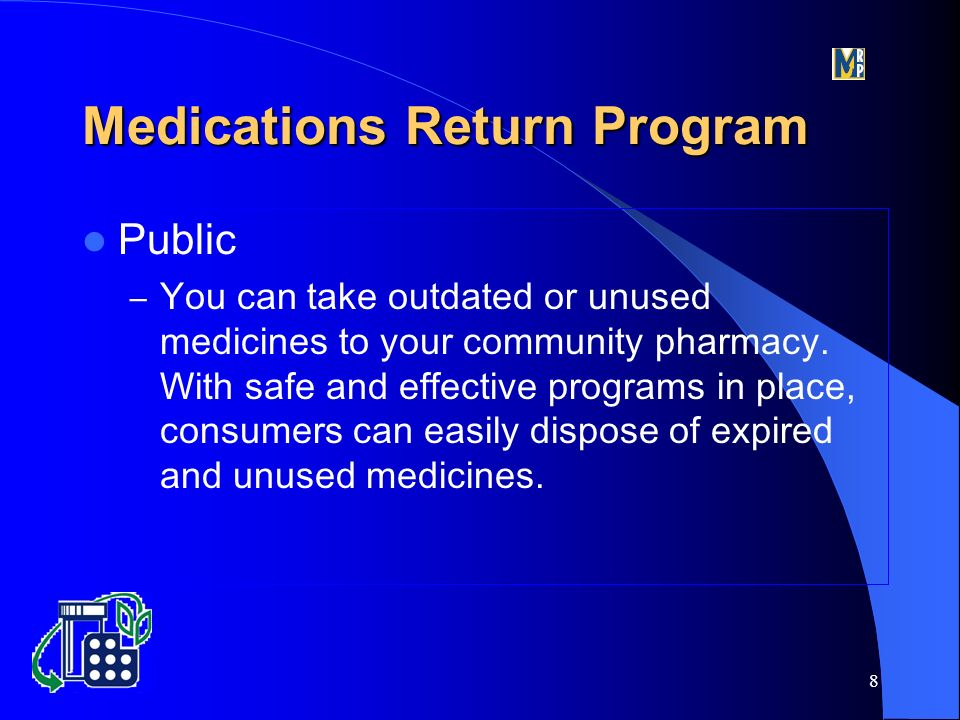 8 Public – You can take outdated or unused medicines to your community pharmacy.